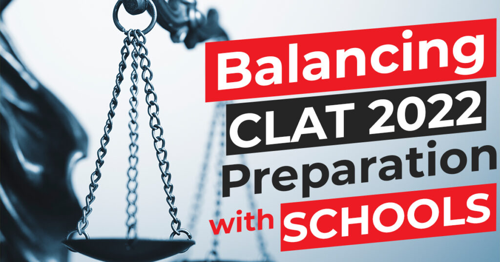 Balancing CLAT 2022 Preparation With Schools